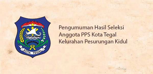 Pengumuman Hasil Seleksi Anggota PPS Kota Tegal Kelurahan Pesurungan Kidul